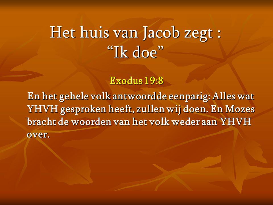 Het huis van Jacob zegt : Ik doe