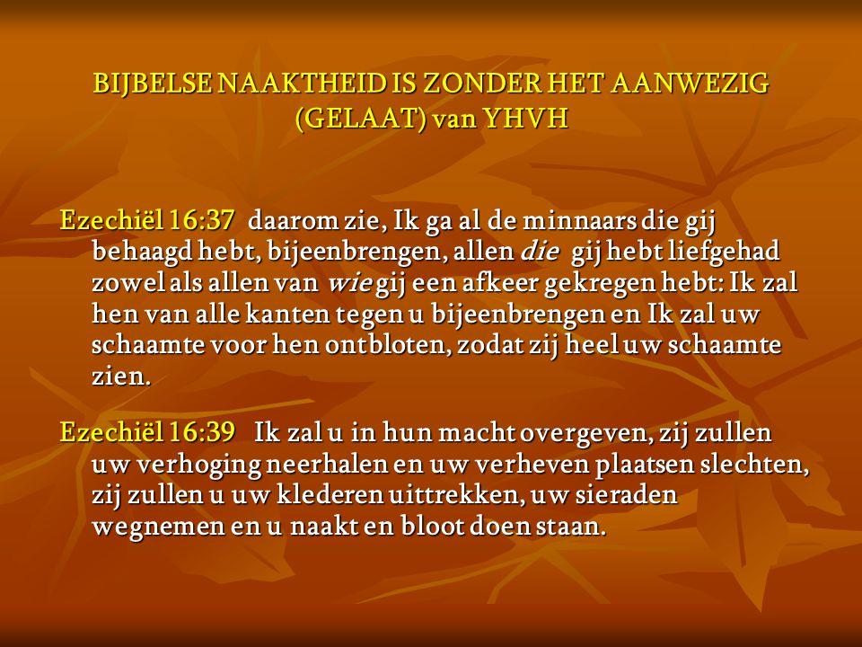 BIJBELSE NAAKTHEID IS ZONDER HET AANWEZIG (GELAAT) van YHVH