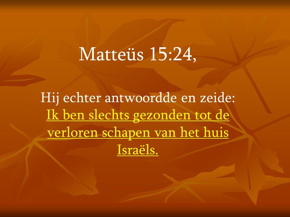 Matteüs 15:24, Hij echter antwoordde en zeide: