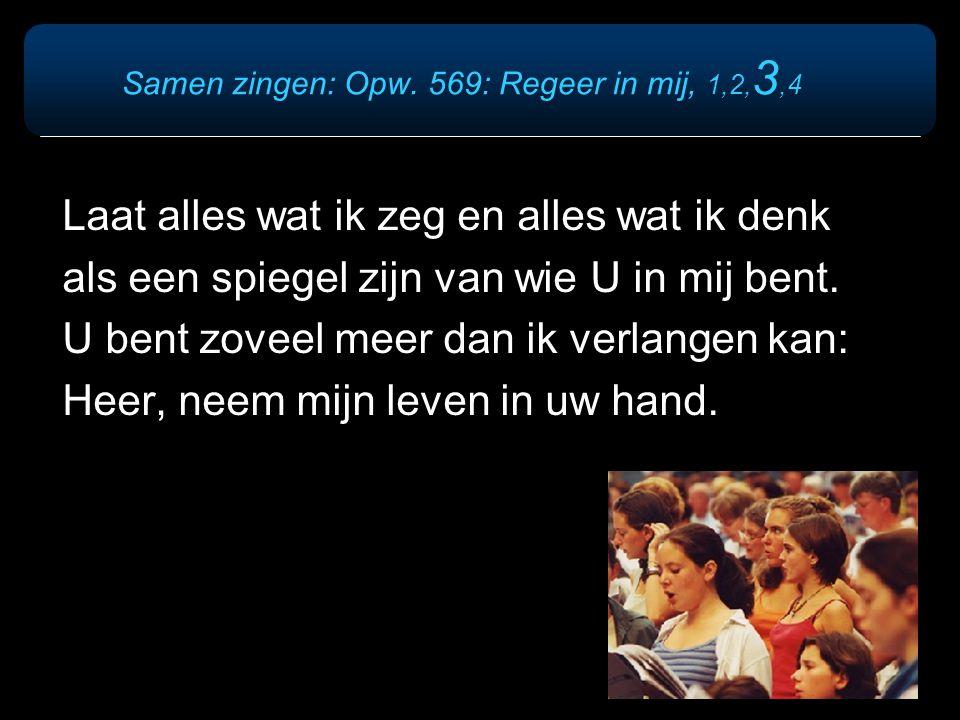 Samen zingen: Opw. 569: Regeer in mij, 1,2,3,4