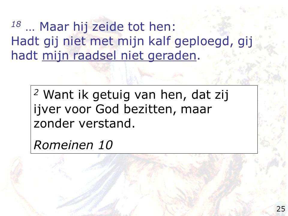 18 … Maar hij zeide tot hen: