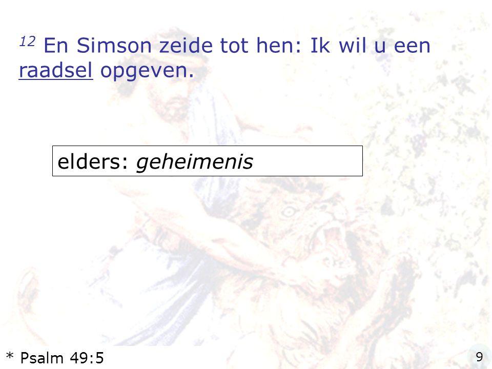 12 En Simson zeide tot hen: Ik wil u een raadsel opgeven.