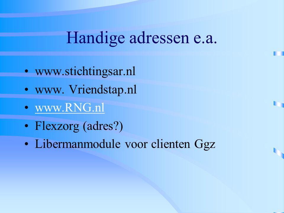 Handige adressen e.a. www.stichtingsar.nl www. Vriendstap.nl