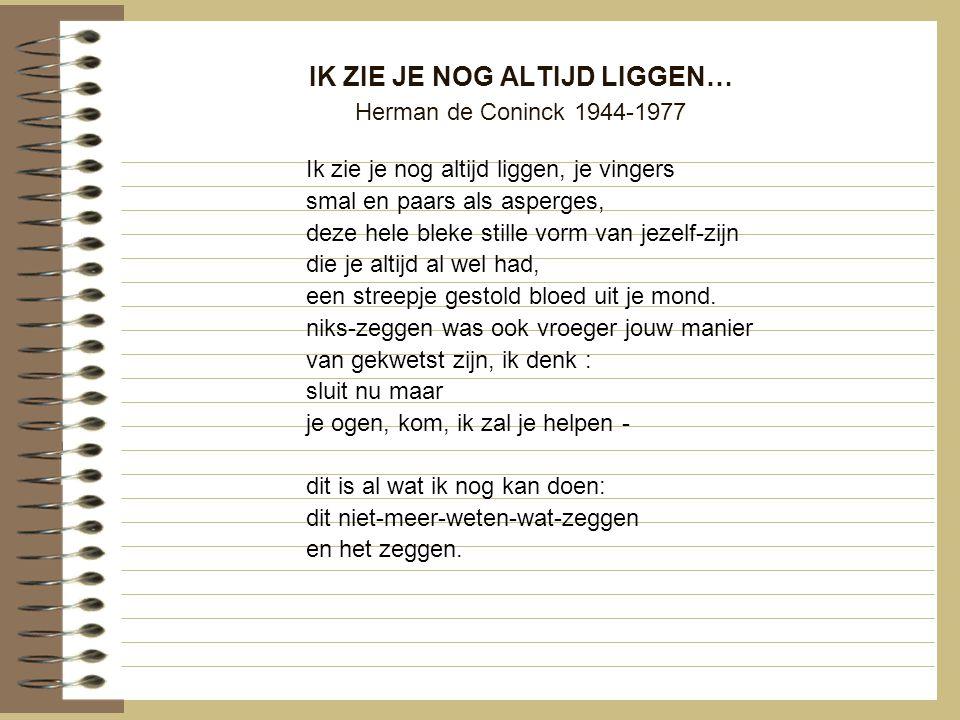 IK ZIE JE NOG ALTIJD LIGGEN… Herman de Coninck 1944-1977