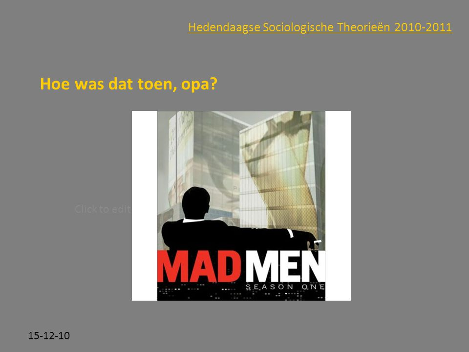 Hoe was dat toen, opa Hedendaagse Sociologische Theorieën 2010-2011