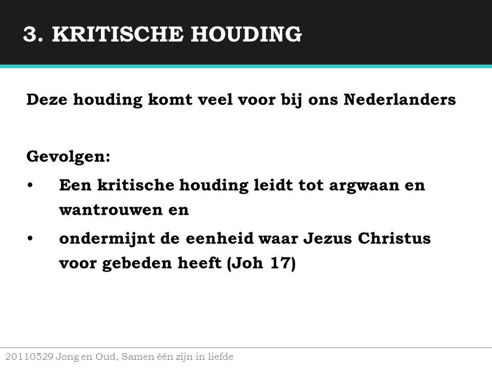 3. KRITISCHE HOUDING Deze houding komt veel voor bij ons Nederlanders