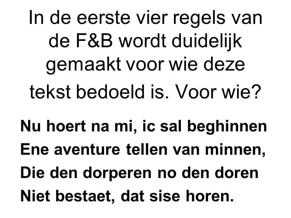 In de eerste vier regels van de F&B wordt duidelijk gemaakt voor wie deze tekst bedoeld is. Voor wie