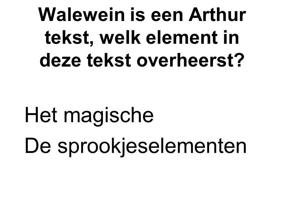Walewein is een Arthur tekst, welk element in deze tekst overheerst