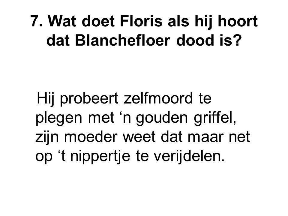 7. Wat doet Floris als hij hoort dat Blanchefloer dood is