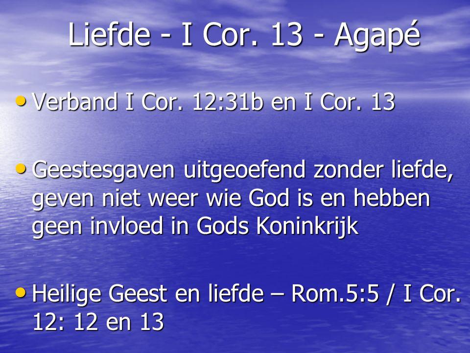 Liefde - I Cor. 13 - Agapé Verband I Cor. 12:31b en I Cor. 13