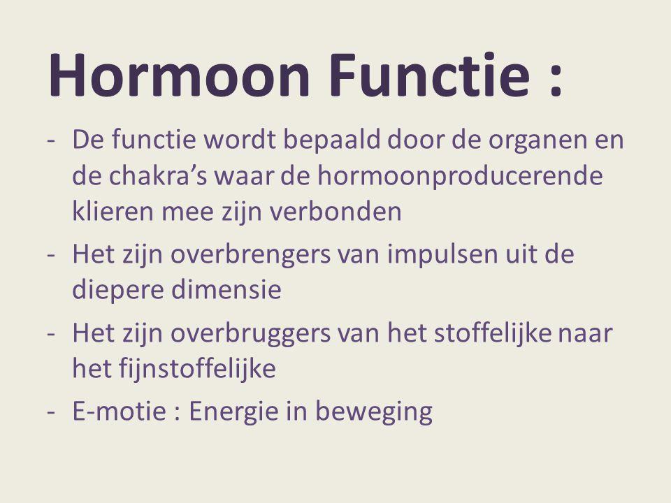 Hormoon Functie : De functie wordt bepaald door de organen en de chakra's waar de hormoonproducerende klieren mee zijn verbonden.