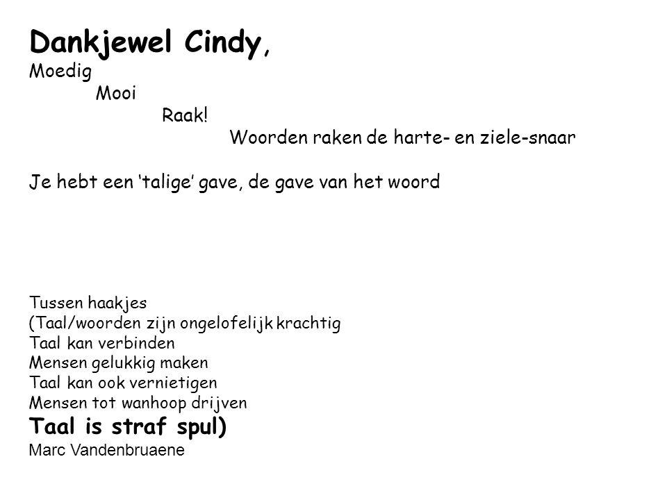 Dankjewel Cindy, Taal is straf spul) Moedig Mooi Raak!