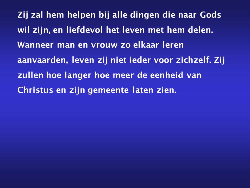 Zij zal hem helpen bij alle dingen die naar Gods wil zijn, en liefdevol het leven met hem delen.