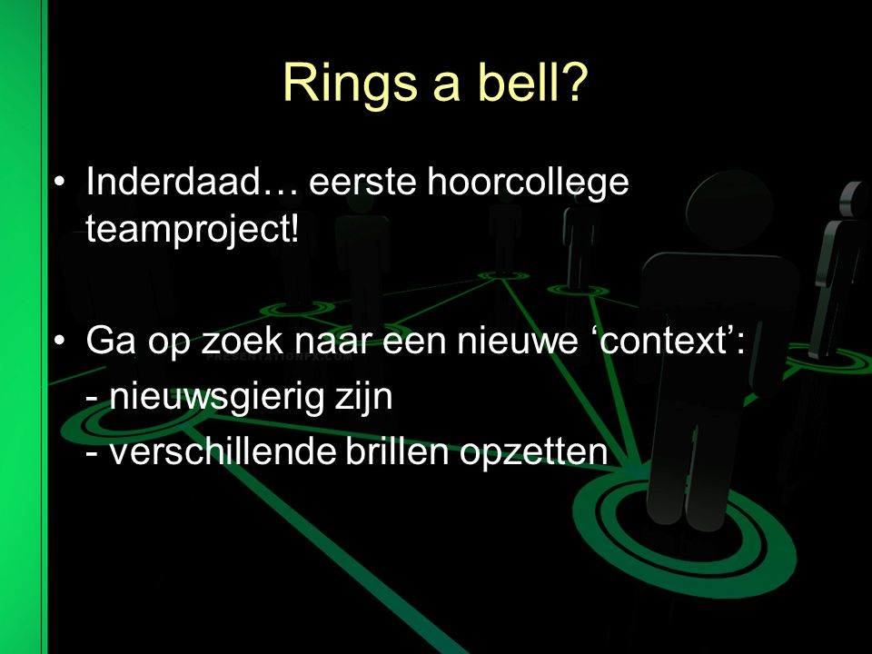 Rings a bell Inderdaad… eerste hoorcollege teamproject!