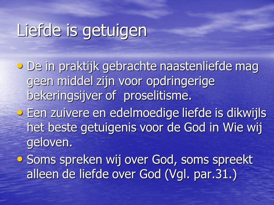 Liefde is getuigen De in praktijk gebrachte naastenliefde mag geen middel zijn voor opdringerige bekeringsijver of proselitisme.