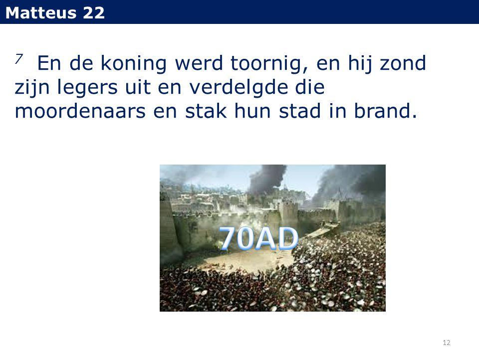 Matteus 22 7 En de koning werd toornig, en hij zond zijn legers uit en verdelgde die moordenaars en stak hun stad in brand.