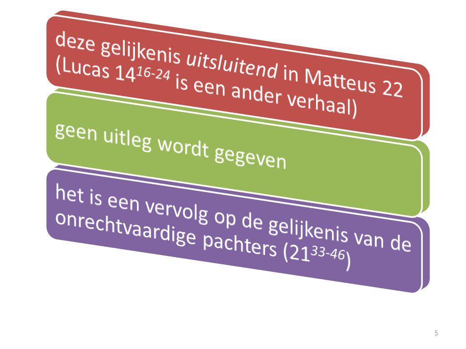 deze gelijkenis uitsluitend in Matteus 22 (Lucas 1416-24 is een ander verhaal)