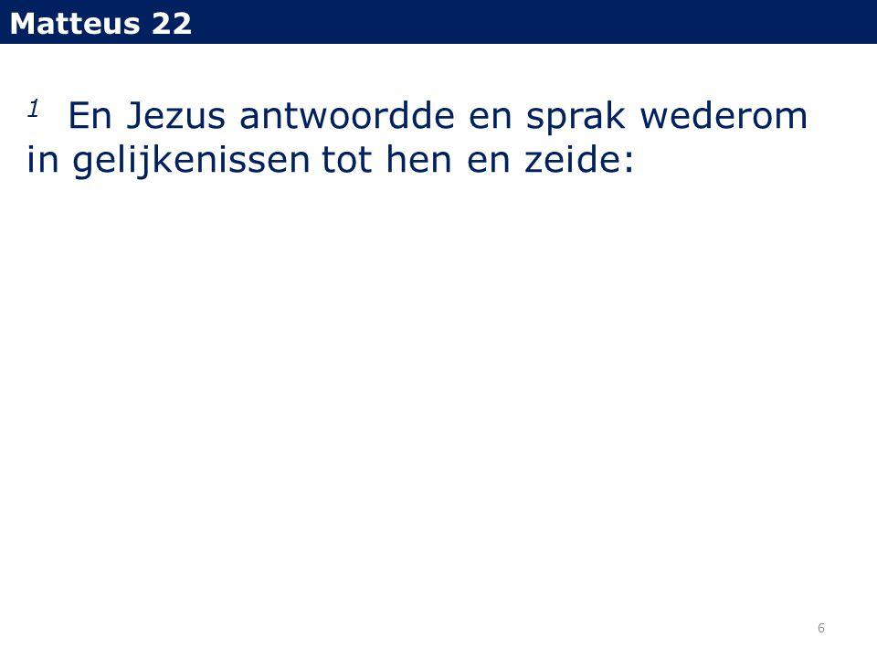 Matteus 22 1 En Jezus antwoordde en sprak wederom in gelijkenissen tot hen en zeide: