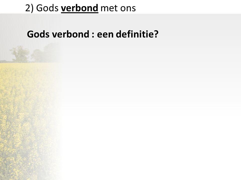 2) Gods verbond met ons Gods verbond : een definitie