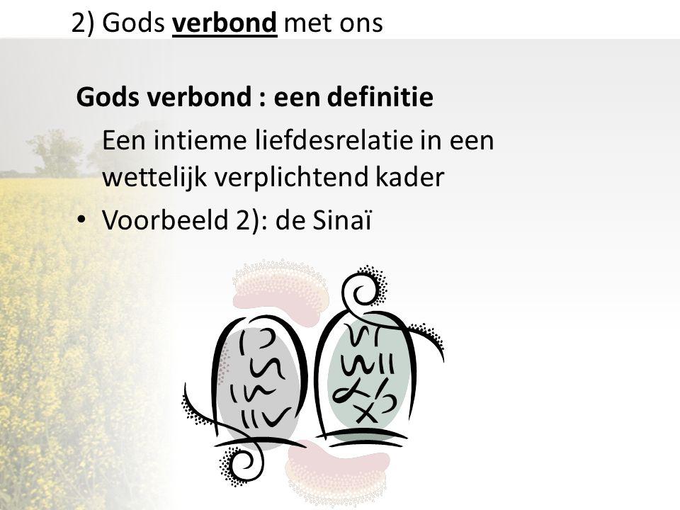 2) Gods verbond met ons Gods verbond : een definitie. Een intieme liefdesrelatie in een wettelijk verplichtend kader.