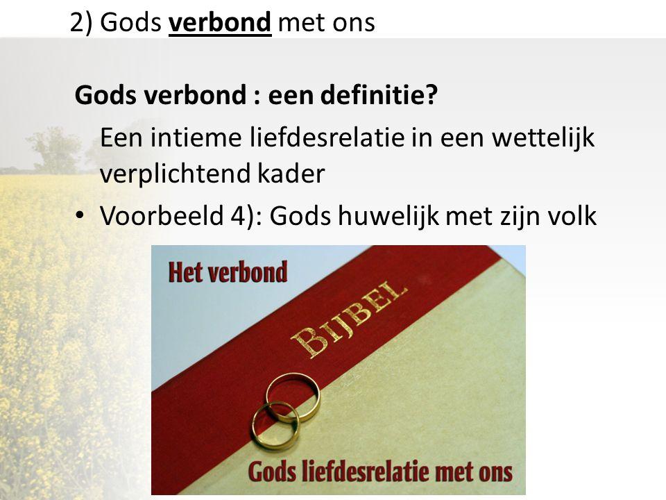 2) Gods verbond met ons Gods verbond : een definitie Een intieme liefdesrelatie in een wettelijk verplichtend kader.