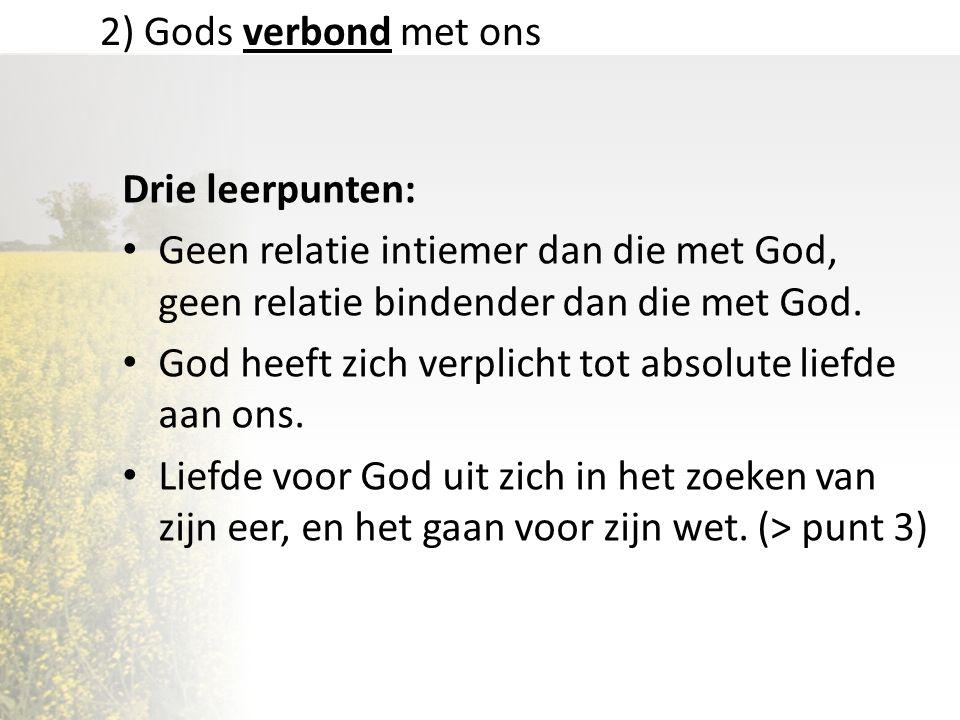 2) Gods verbond met ons Drie leerpunten: Geen relatie intiemer dan die met God, geen relatie bindender dan die met God.