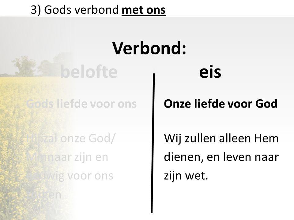 Verbond: belofte + eis 3) Gods verbond met ons Gods liefde voor ons