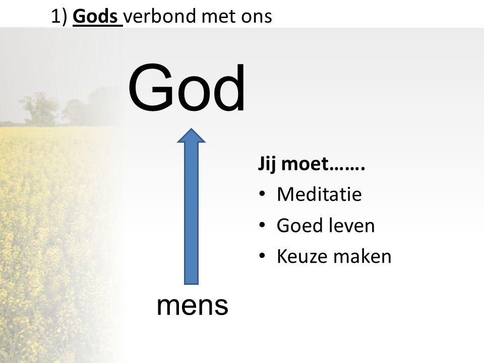 God mens 1) Gods verbond met ons Jij moet……. Meditatie Goed leven