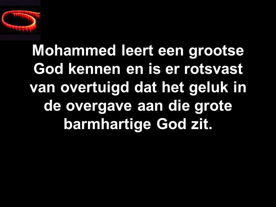 Mohammed leert een grootse God kennen en is er rotsvast van overtuigd dat het geluk in de overgave aan die grote barmhartige God zit.