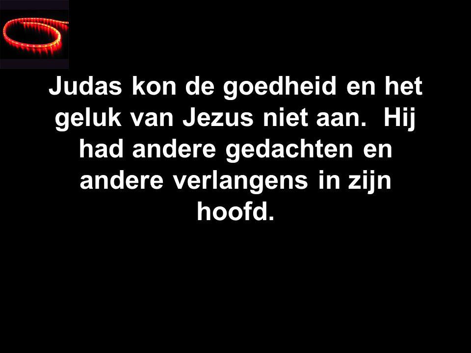 Judas kon de goedheid en het geluk van Jezus niet aan