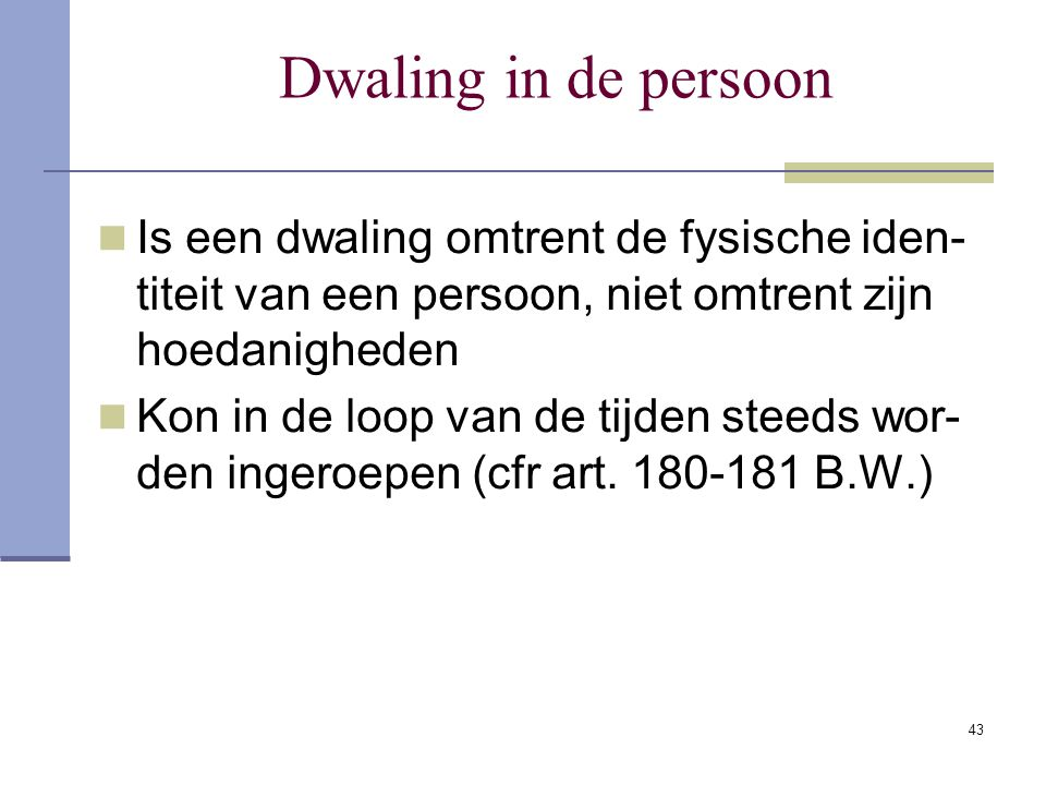 Dwaling in de persoon Is een dwaling omtrent de fysische iden-titeit van een persoon, niet omtrent zijn hoedanigheden.