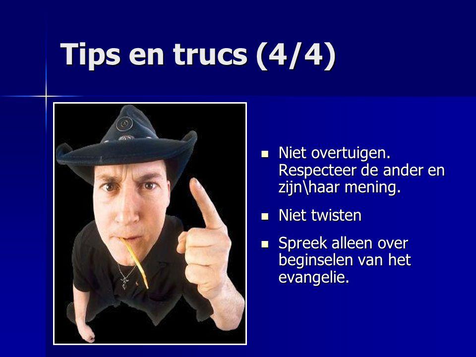 Tips en trucs (4/4) Niet overtuigen. Respecteer de ander en zijn\haar mening. Niet twisten. Spreek alleen over beginselen van het evangelie.
