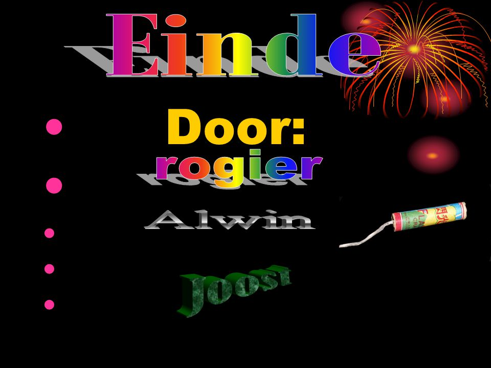 Einde Door: rogier Alwin Joost