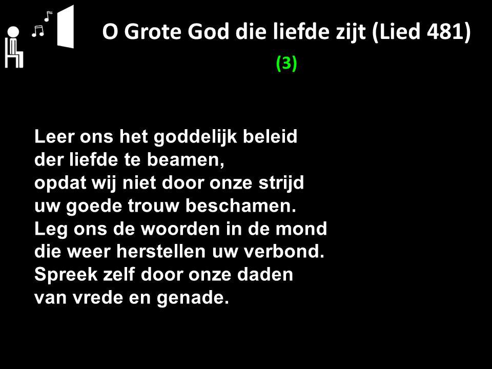O Grote God die liefde zijt (Lied 481) (3)