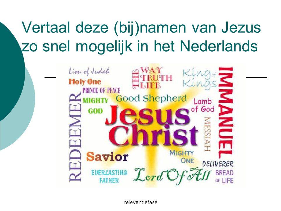 Vertaal deze (bij)namen van Jezus zo snel mogelijk in het Nederlands
