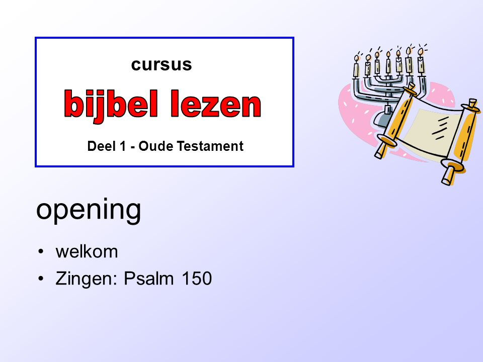 opening bijbel lezen cursus welkom Zingen: Psalm 150
