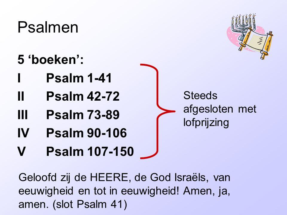 Psalmen 5 'boeken': I Psalm 1-41 II Psalm 42-72 III Psalm 73-89