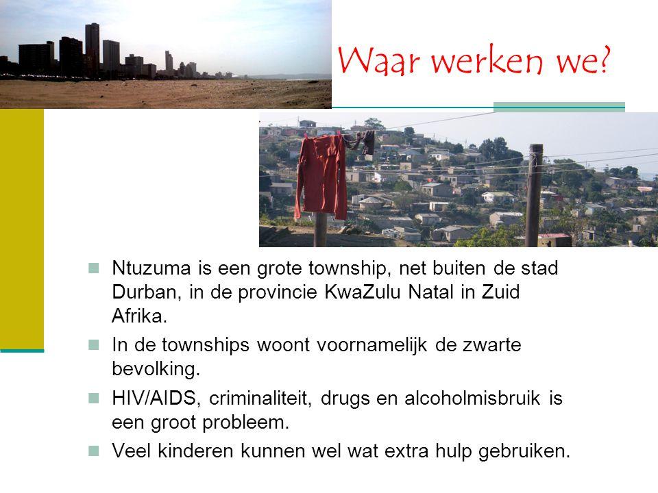 Waar werken we Ntuzuma is een grote township, net buiten de stad Durban, in de provincie KwaZulu Natal in Zuid Afrika.