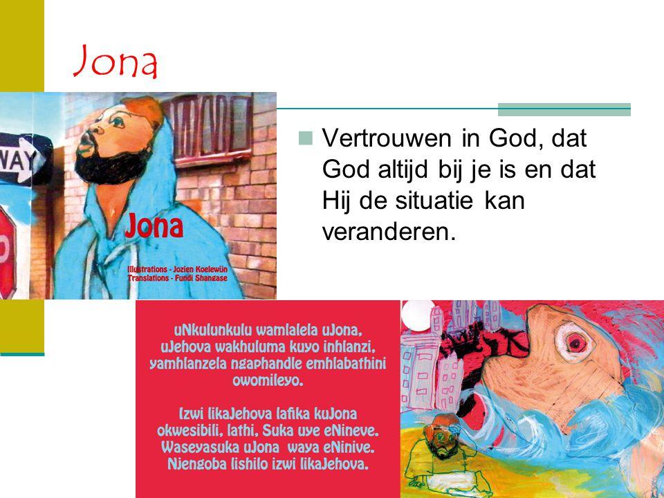 Jona Vertrouwen in God, dat God altijd bij je is en dat Hij de situatie kan veranderen.