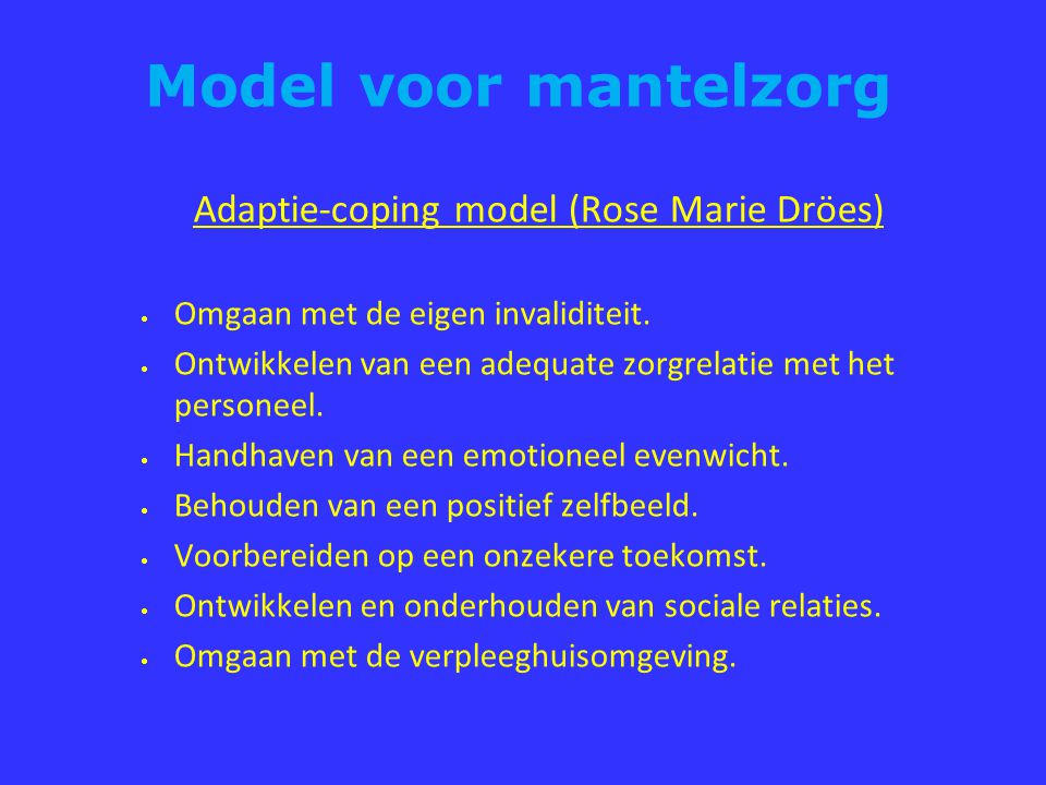 Model voor mantelzorg Adaptie-coping model (Rose Marie Dröes)