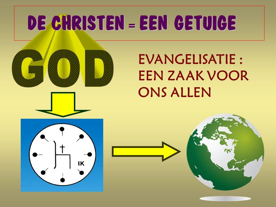 DE CHRISTEN = EEN GETUIGE