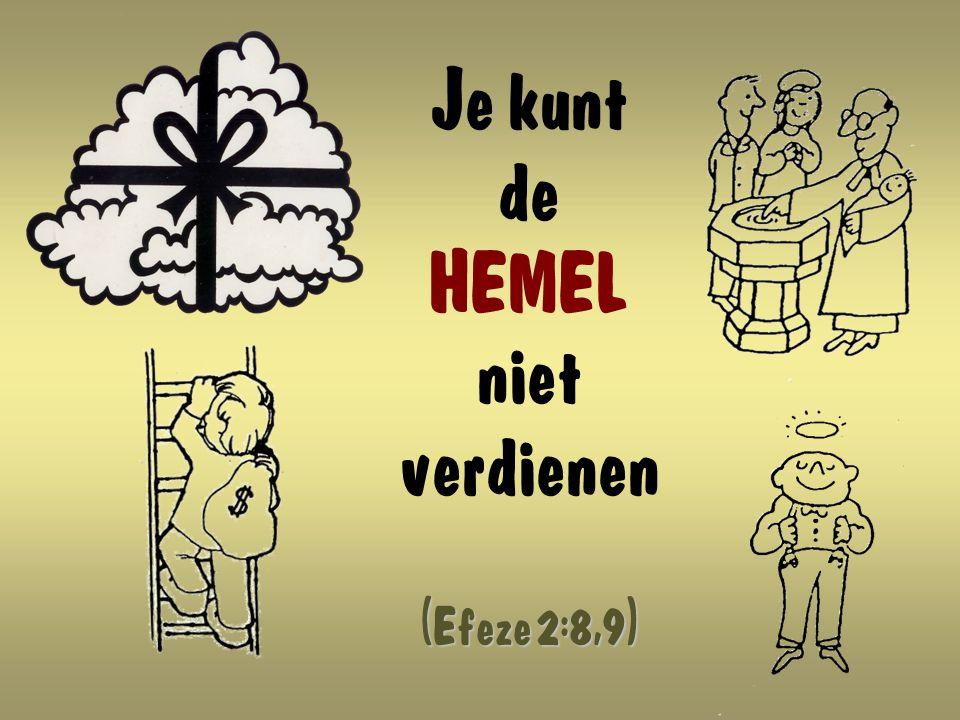 Je kunt de HEMEL niet verdienen (Efeze 2:8,9)