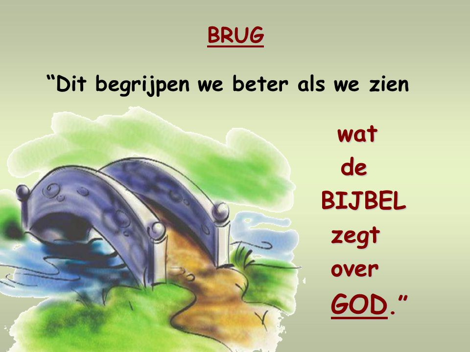 BRUG Dit begrijpen we beter als we zien wat de BIJBEL zegt over GOD.
