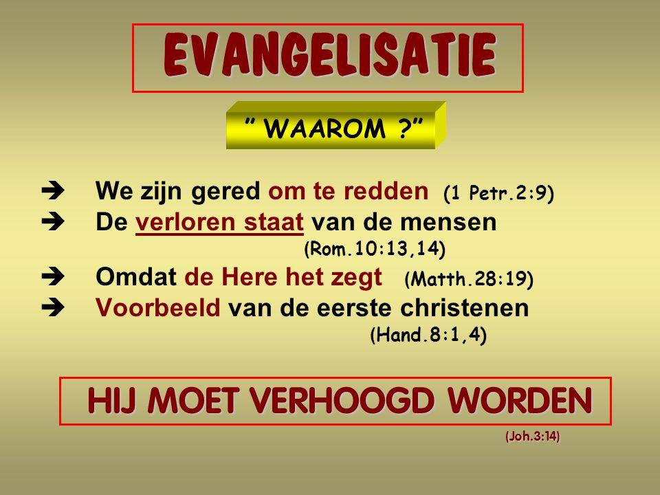 HIJ MOET VERHOOGD WORDEN (Joh.3:14)