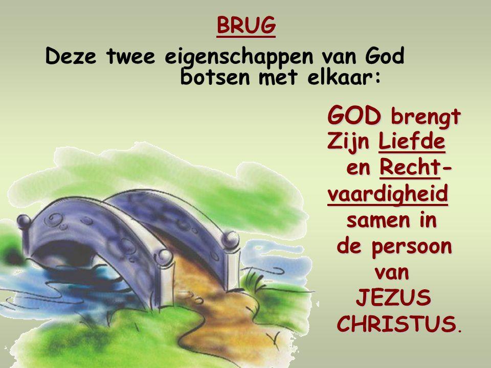 BRUG en Recht- vaardigheid samen in de persoon van JEZUS CHRISTUS.