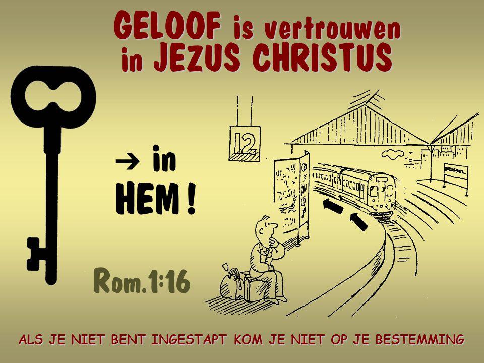 GELOOF is vertrouwen in JEZUS CHRISTUS