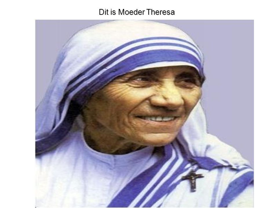 Dit is Moeder Theresa