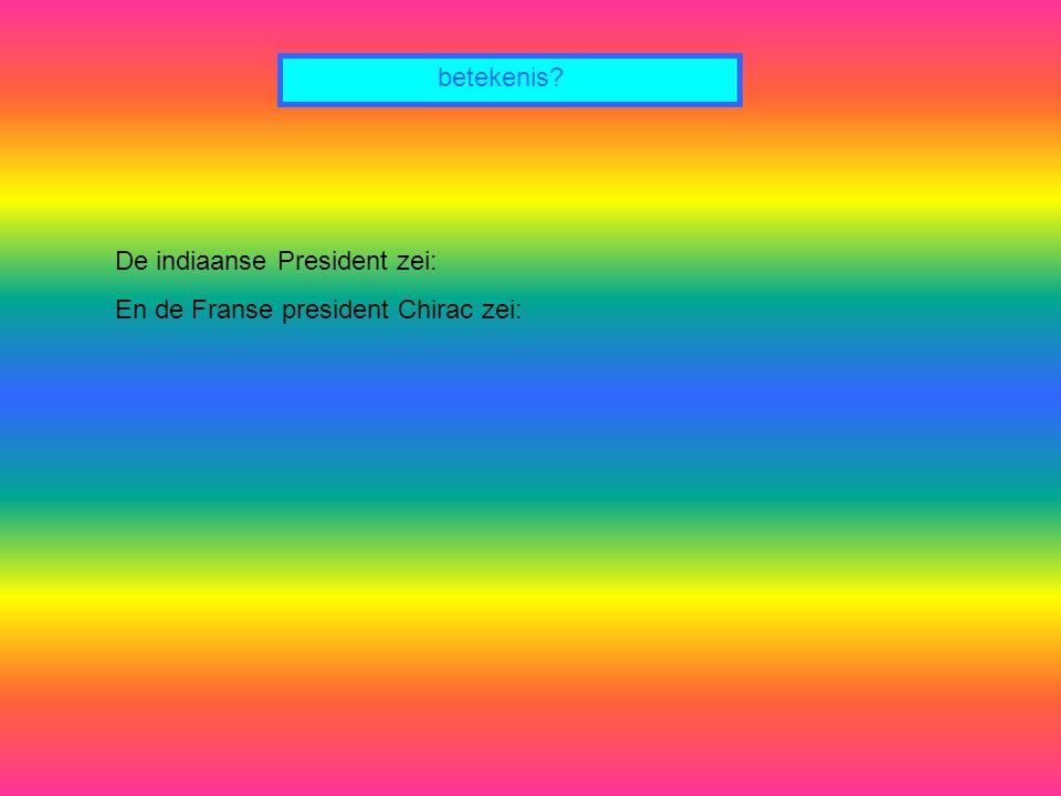 betekenis De indiaanse President zei: En de Franse president Chirac zei: