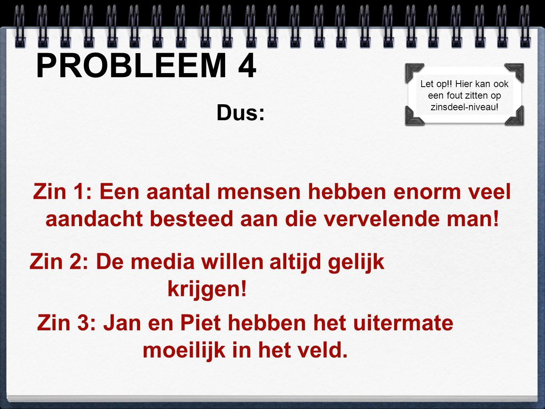 PROBLEEM 4 Let op!! Hier kan ook een fout zitten op. zinsdeel-niveau! Dus: