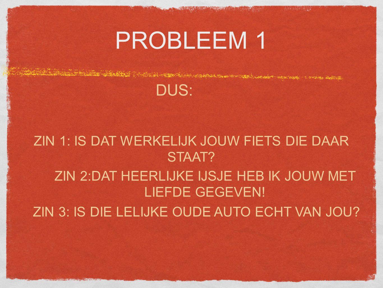 PROBLEEM 1 DUS: ZIN 1: IS DAT WERKELIJK JOUW FIETS DIE DAAR STAAT